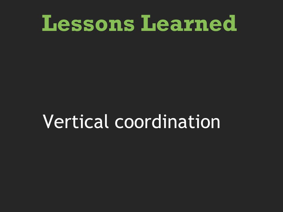 Vertical coordination Lessons Learned