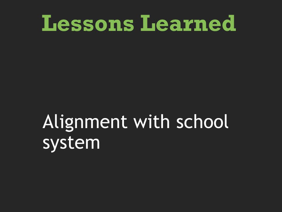 Alignment with school system Lessons Learned