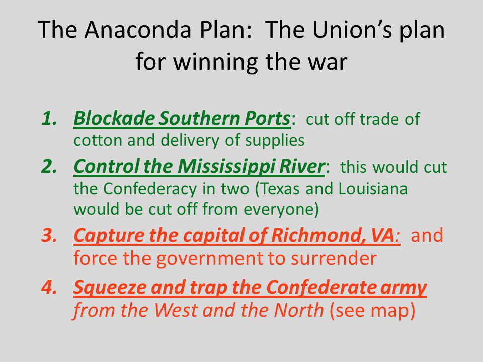 The Anaconda Plan: The Union's plan for winning the war 1.Blockade Southern Ports: cut off trade of cotton and delivery of supplies 2.Control the Miss