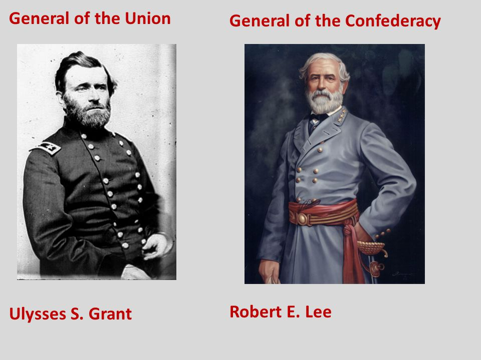 General of the Union Ulysses S. Grant General of the Confederacy Robert E. Lee