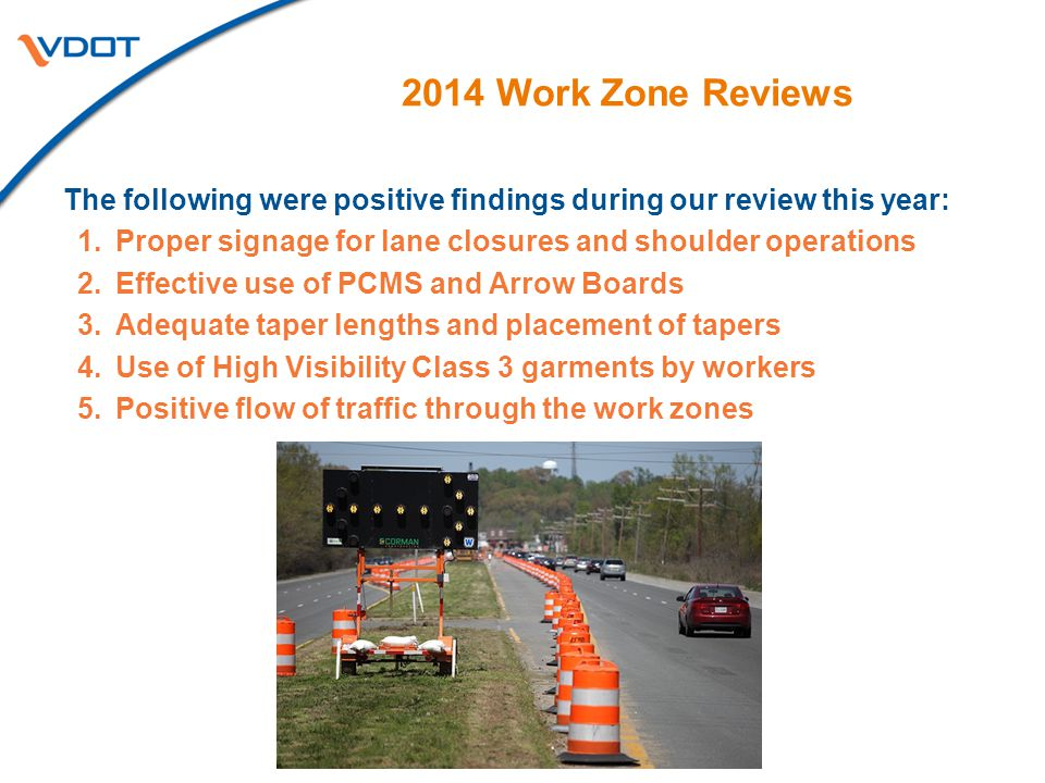2014 Work Zone Reviews The following were positive findings during our review this year: 1.Proper signage for lane closures and shoulder operations 2.