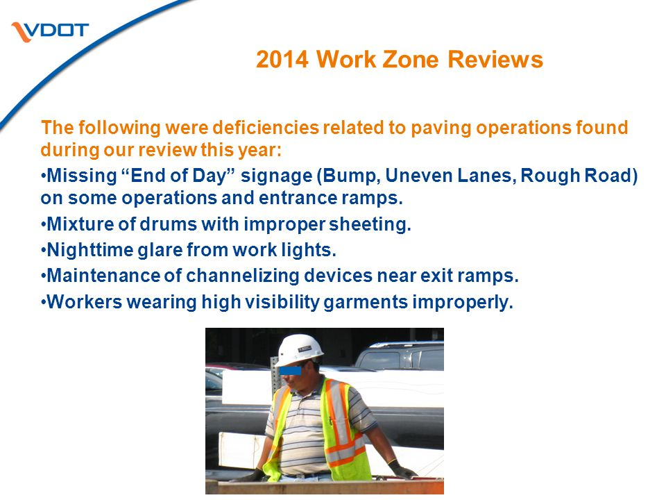 "2014 Work Zone Reviews The following were deficiencies related to paving operations found during our review this year: Missing ""End of Day"" signage (B"