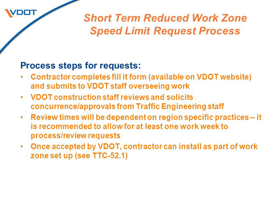 Short Term Reduced Work Zone Speed Limit Request Process Process steps for requests: Contractor completes fill it form (available on VDOT website) and