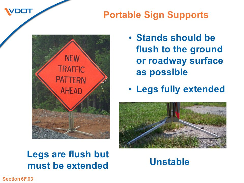 Portable Sign Supports Legs are flush but must be extended Unstable Stands should be flush to the ground or roadway surface as possible Legs fully ext