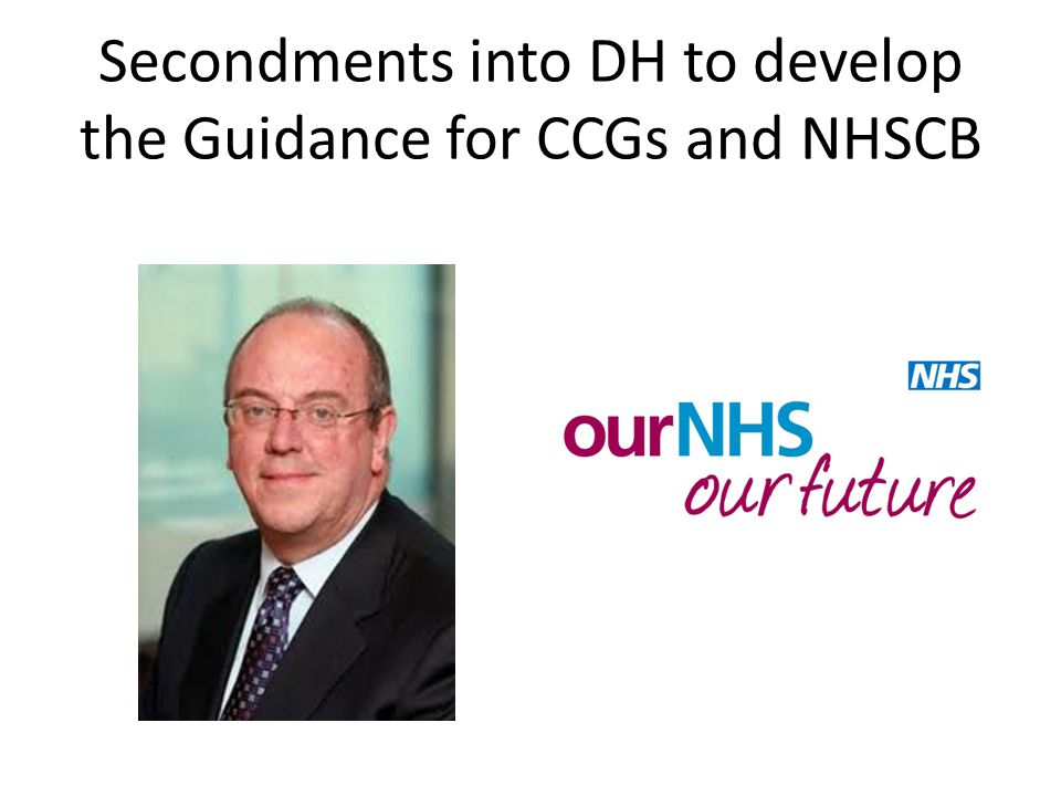 Secondments into DH to develop the Guidance for CCGs and NHSCB
