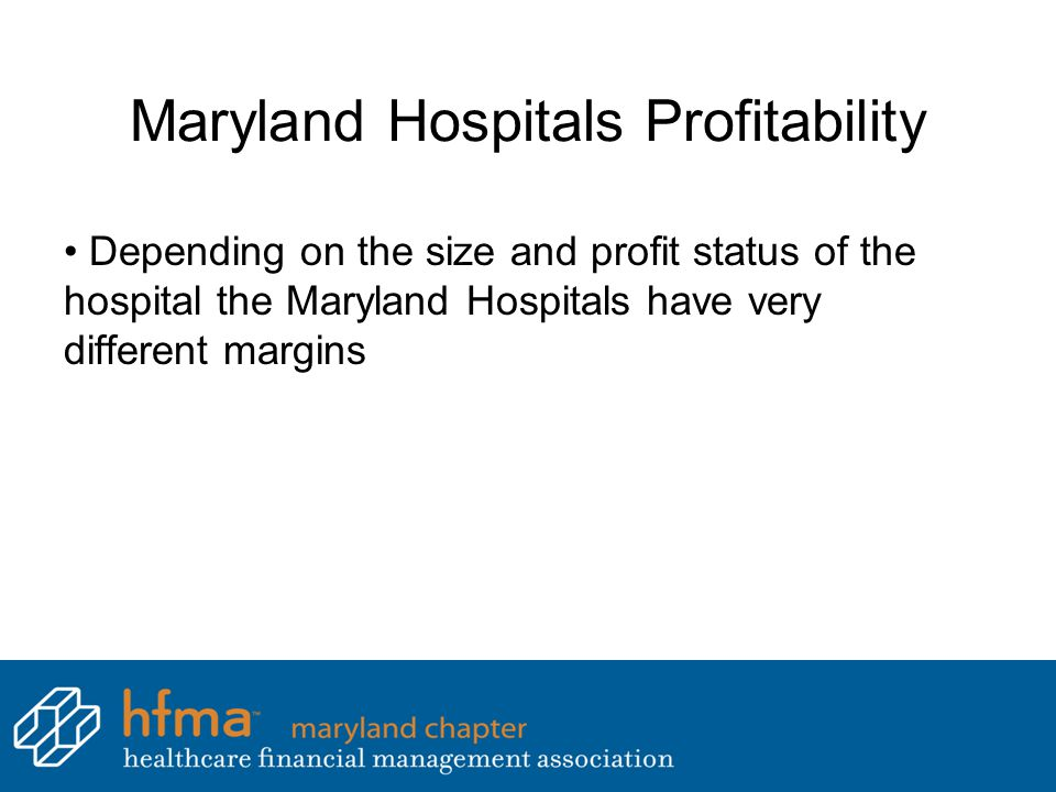 Maryland Hospitals Profitability Depending on the size and profit status of the hospital the Maryland Hospitals have very different margins