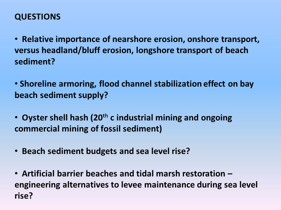 QUESTIONS Relative importance of nearshore erosion, onshore transport, versus headland/bluff erosion, longshore transport of beach sediment.