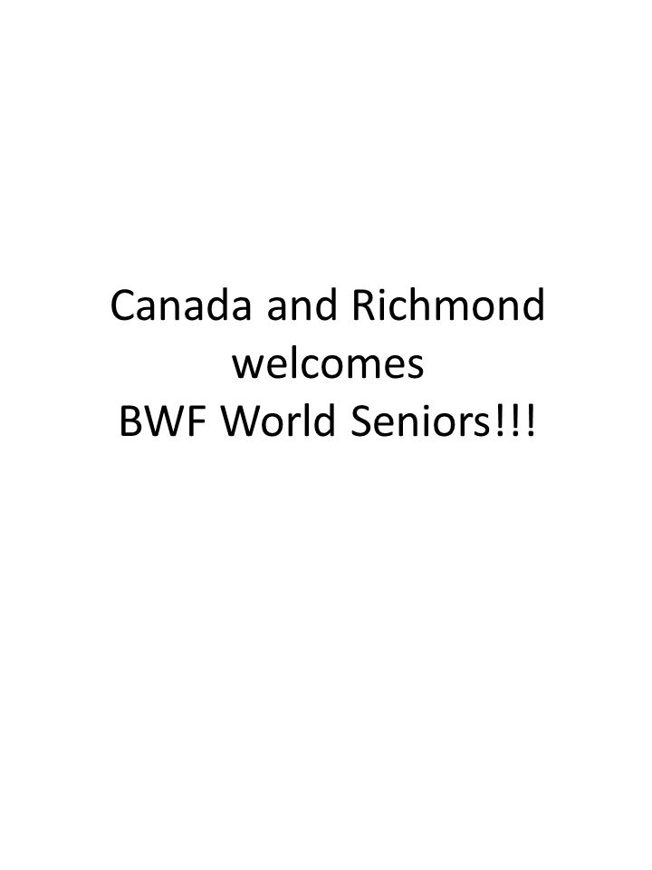 Canada and Richmond welcomes BWF World Seniors!!!