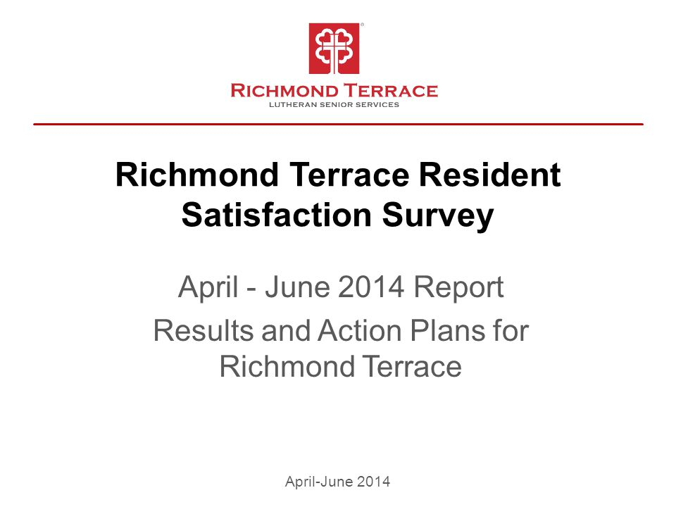 Richmond Terrace Resident Satisfaction Survey April - June 2014 Report Results and Action Plans for Richmond Terrace April-June 2014