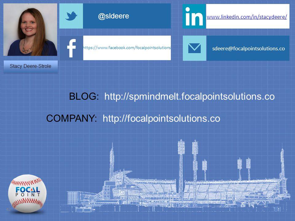 42 Stacy Deere-Strole @sldeere www.linkedin.com/in/stacydeere/ BLOG: http://spmindmelt.focalpointsolutions.co COMPANY: http://focalpointsolutions.co sdeere@focalpointsolutions.co https://www.facebook.com/focalpointsolutions