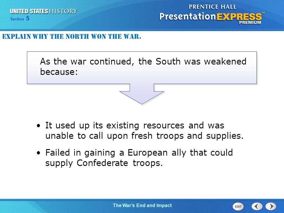 Chapter 25 Section 1 The Cold War Begins Section 5 The War's End and Impact As the war continued, the South was weakened because: It used up its existing resources and was unable to call upon fresh troops and supplies.
