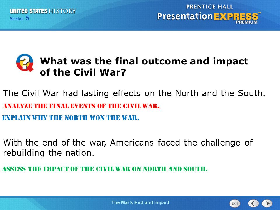 Chapter 25 Section 1 The Cold War Begins Section 5 The War's End and Impact The Civil War had lasting effects on the North and the South.