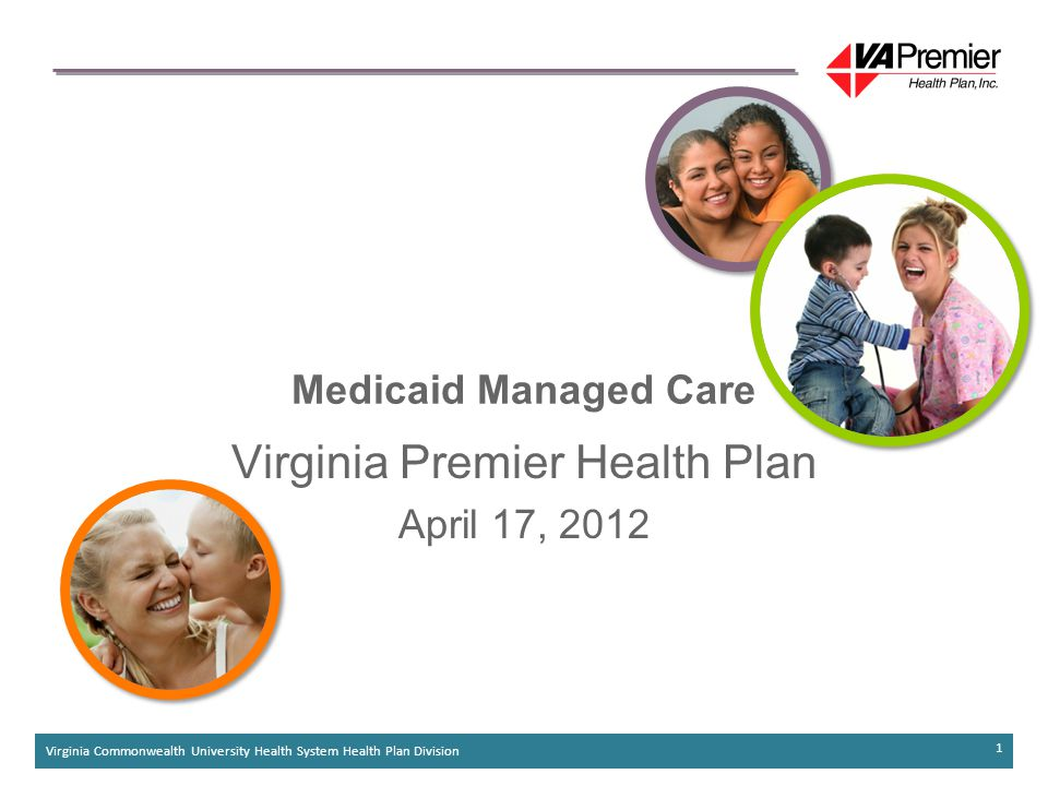 Virginia Commonwealth University Health System Health Plan Division 1 Medicaid Managed Care Virginia Premier Health Plan April 17, 2012