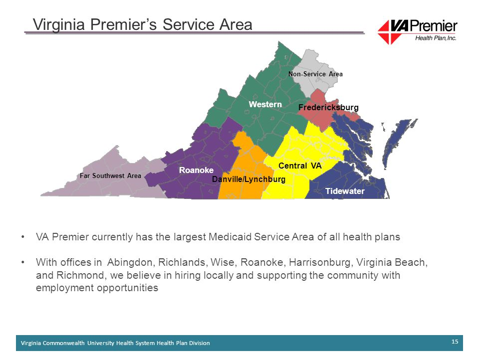 Virginia Commonwealth University Health System Health Plan Division 15 Virginia Premier's Service Area VA Premier currently has the largest Medicaid Service Area of all health plans With offices in Abingdon, Richlands, Wise, Roanoke, Harrisonburg, Virginia Beach, and Richmond, we believe in hiring locally and supporting the community with employment opportunities