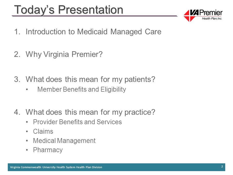 Virginia Commonwealth University Health System Health Plan Division 2 1.Introduction to Medicaid Managed Care 2.Why Virginia Premier.