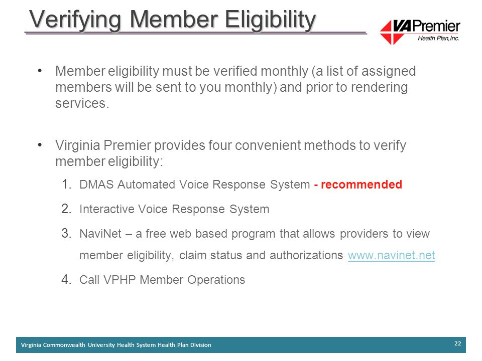 Virginia Commonwealth University Health System Health Plan Division 22 Member eligibility must be verified monthly (a list of assigned members will be sent to you monthly) and prior to rendering services.