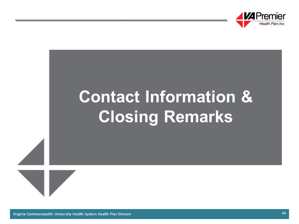 Virginia Commonwealth University Health System Health Plan Division 46 Contact Information & Closing Remarks
