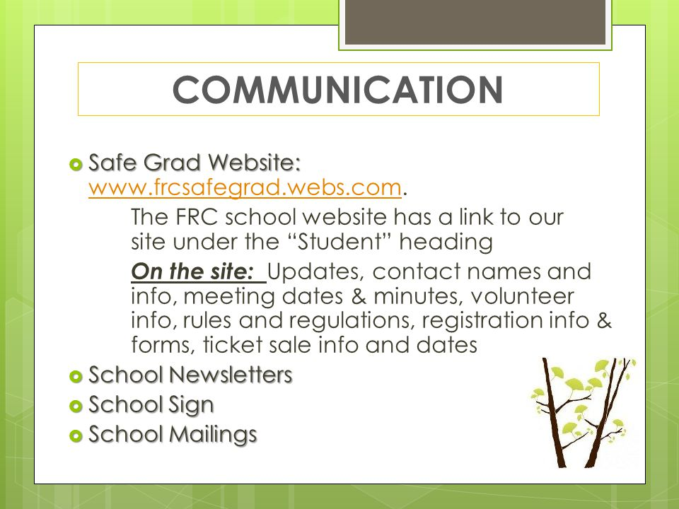 COMMUNICATION  Safe Grad Website:  Safe Grad Website: www.frcsafegrad.webs.com.