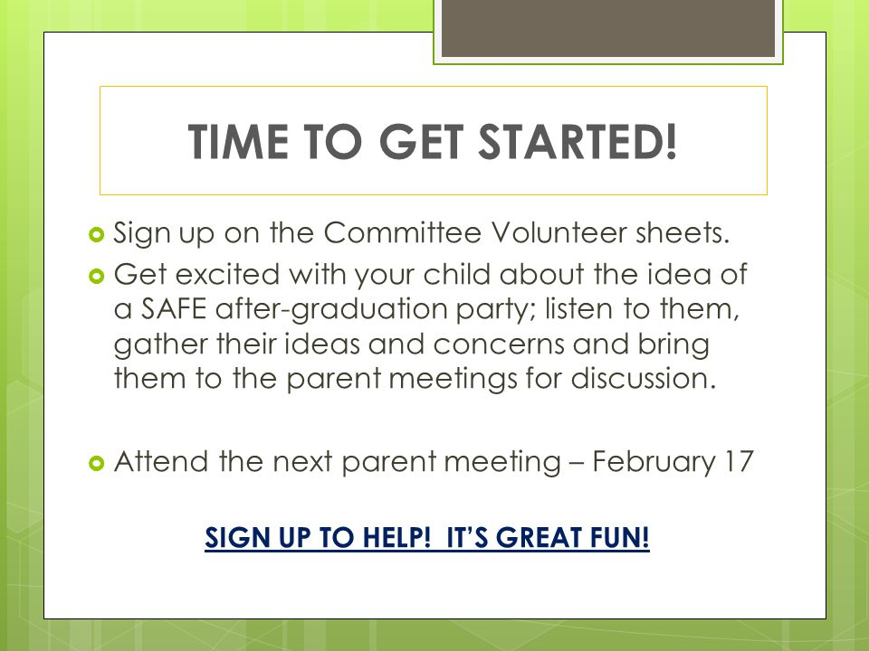 TIME TO GET STARTED.  Sign up on the Committee Volunteer sheets.