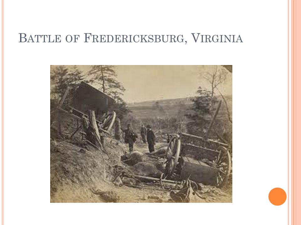 B ATTLE OF F REDERICKSBURG, V IRGINIA