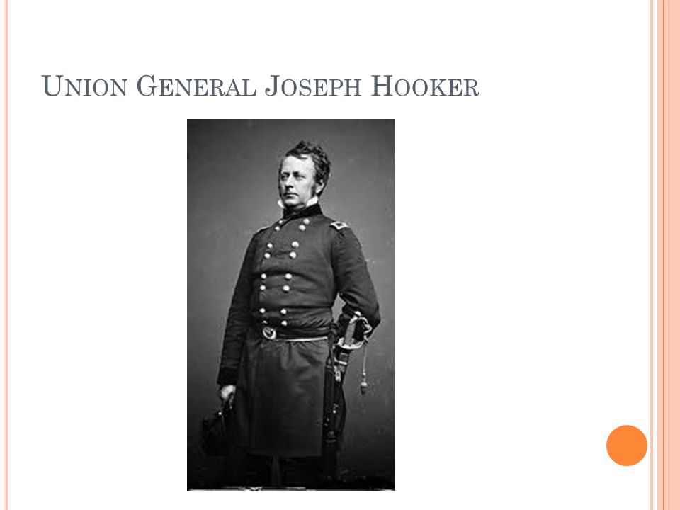 B ATTLE OF C HANCELLORSVILLE Union General Joseph Hooker was stopped by Lee's force at the Battle of Chancellorsville, Virginia, in May, 1863.