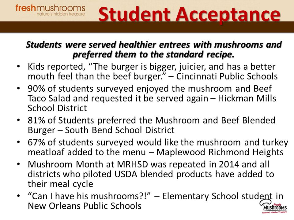 Student Acceptance Students were served healthier entrees with mushrooms and preferred them to the standard recipe.