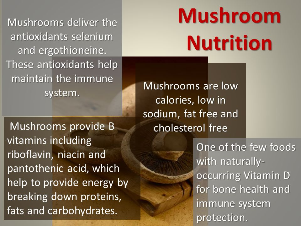Mushrooms are low calories, low in sodium, fat free and cholesterol free Mushrooms deliver the antioxidants selenium and ergothioneine.