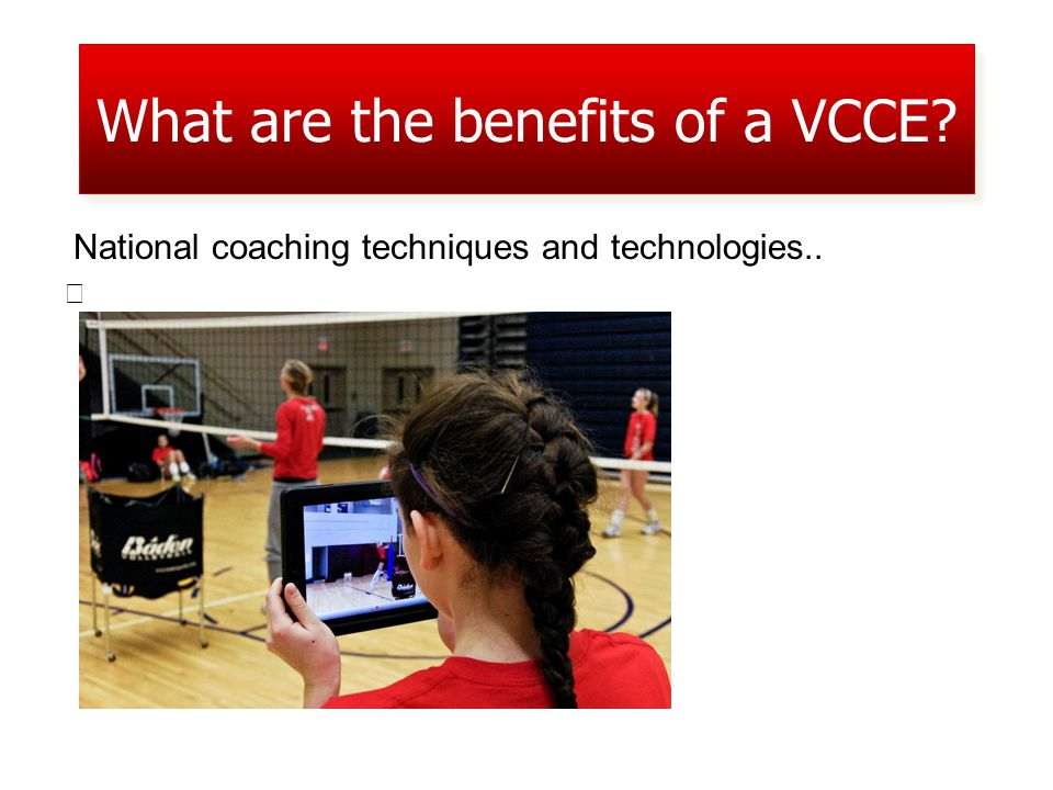 National coaching techniques and technologies.. What are the benefits of a VCCE