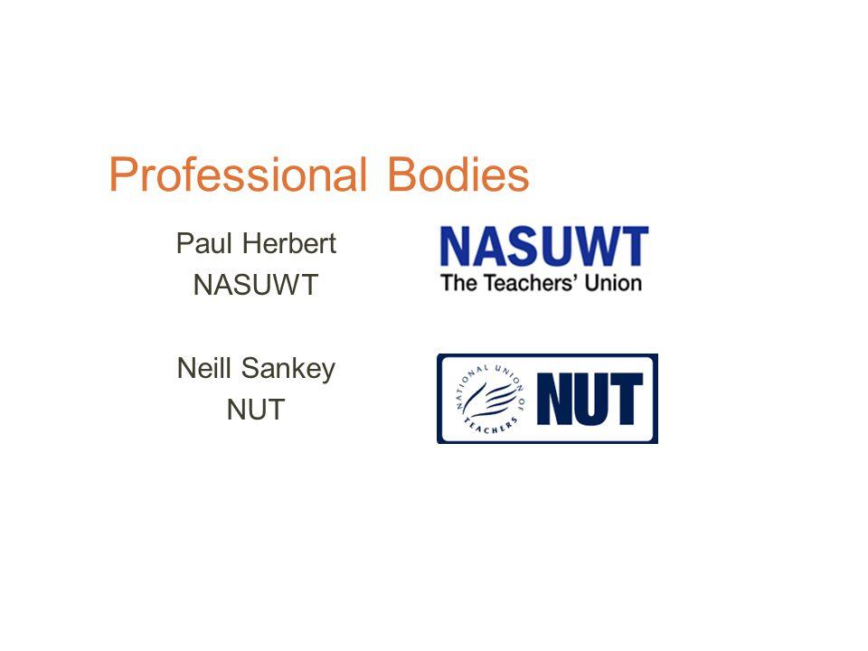 Professional Bodies Paul Herbert NASUWT Neill Sankey NUT
