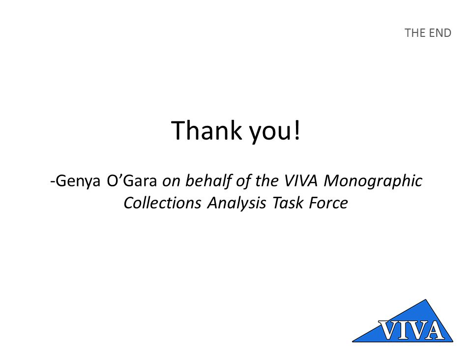 THE END Thank you! -Genya O'Gara on behalf of the VIVA Monographic Collections Analysis Task Force
