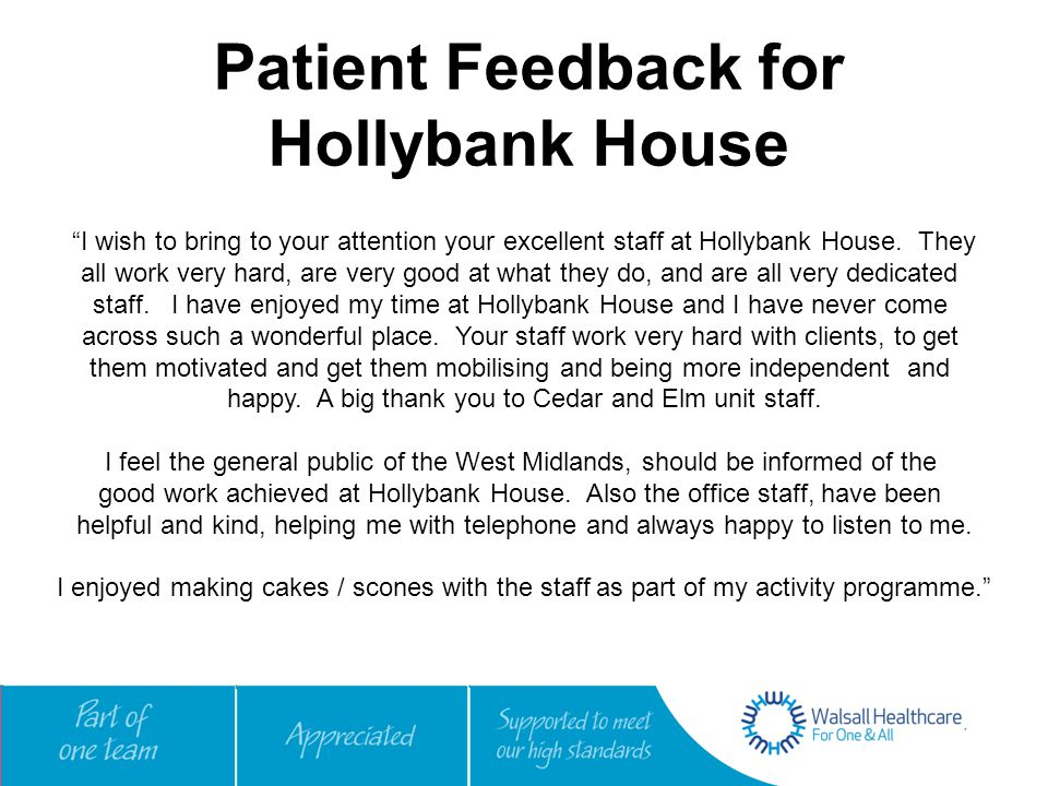 Patient Feedback for Hollybank House All staff at Hollybank have been wonderful - a nice place to be.