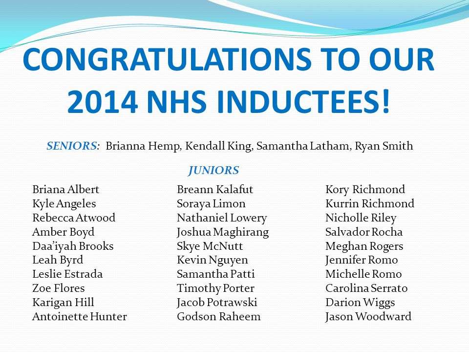 CONGRATULATIONS TO OUR 2014 NHS INDUCTEES! SENIORS: Brianna Hemp, Kendall King, Samantha Latham, Ryan Smith Briana Albert Kyle Angeles Rebecca Atwood