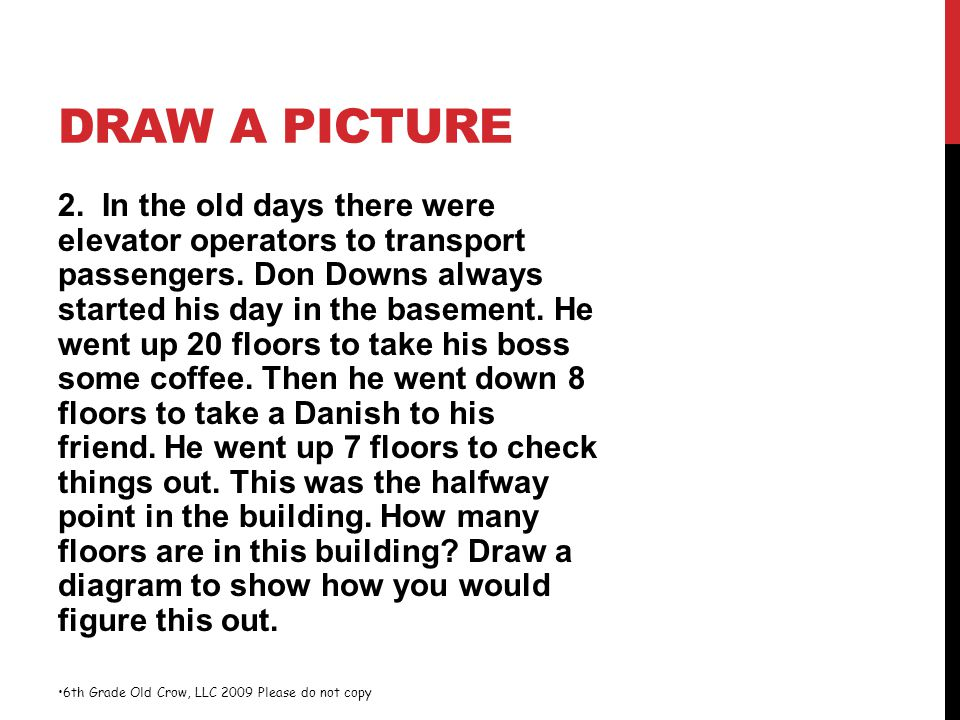 DRAW A PICTURE 2. In the old days there were elevator operators to transport passengers. Don Downs always started his day in the basement. He went up
