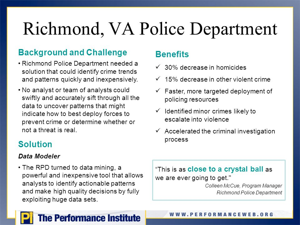 Richmond, VA Police Department Background and Challenge Richmond Police Department needed a solution that could identify crime trends and patterns quickly and inexpensively.
