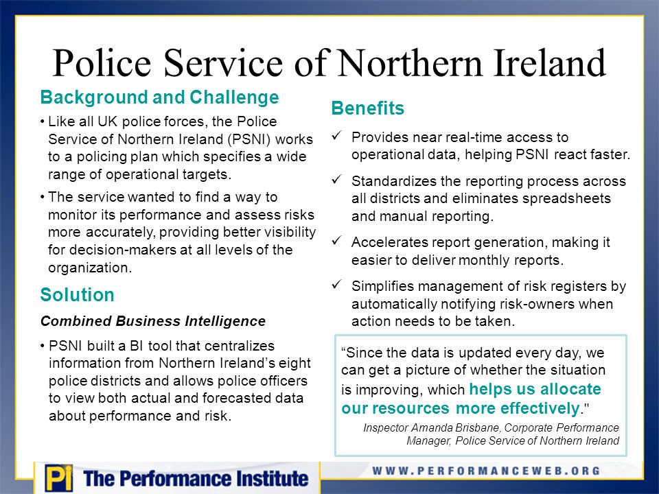 Police Service of Northern Ireland Background and Challenge Like all UK police forces, the Police Service of Northern Ireland (PSNI) works to a policing plan which specifies a wide range of operational targets.