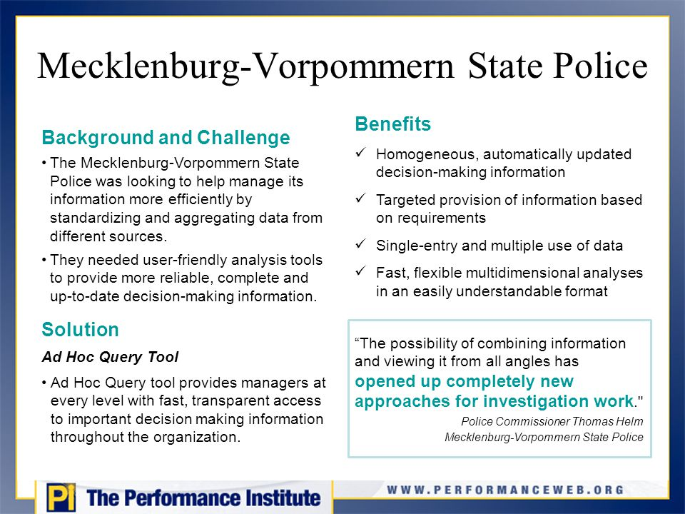 Mecklenburg-Vorpommern State Police Background and Challenge The Mecklenburg-Vorpommern State Police was looking to help manage its information more efficiently by standardizing and aggregating data from different sources.