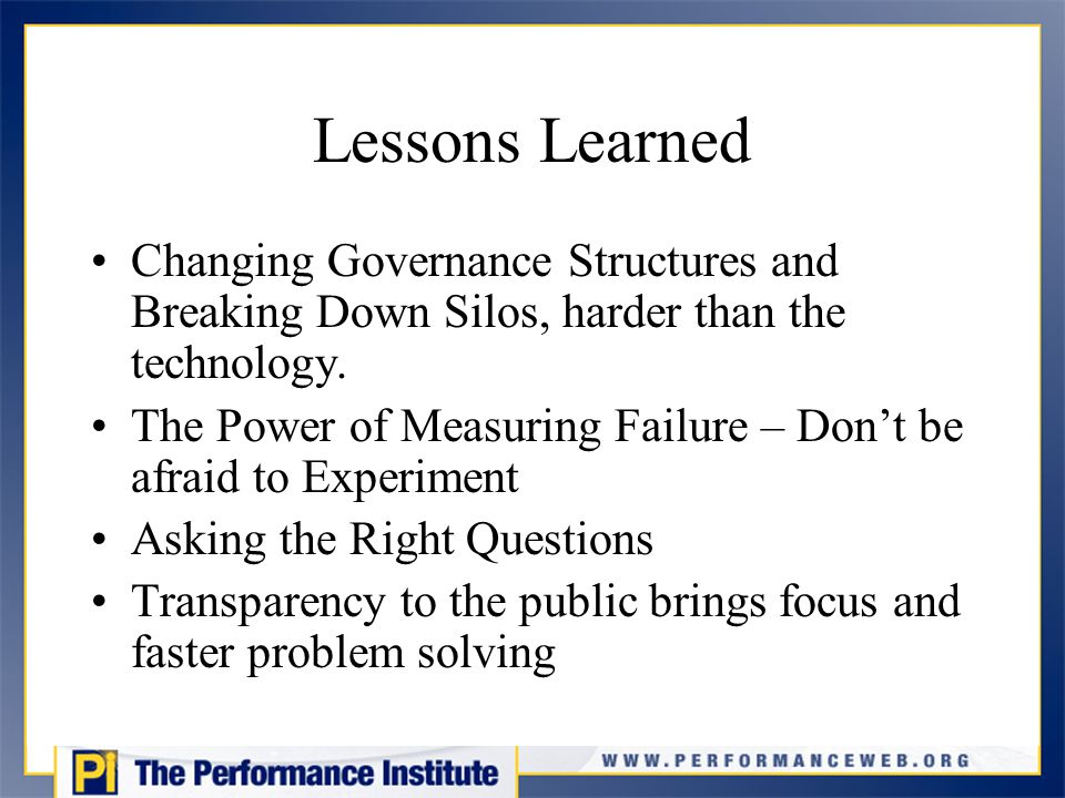 Lessons Learned Changing Governance Structures and Breaking Down Silos, harder than the technology.