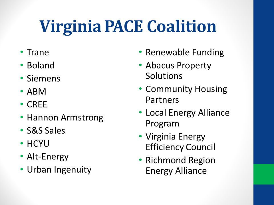 Virginia PACE Coalition Trane Boland Siemens ABM CREE Hannon Armstrong S&S Sales HCYU Alt-Energy Urban Ingenuity Renewable Funding Abacus Property Solutions Community Housing Partners Local Energy Alliance Program Virginia Energy Efficiency Council Richmond Region Energy Alliance