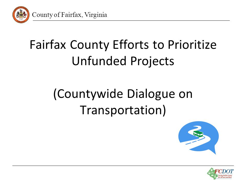 County of Fairfax, Virginia Fairfax County Efforts to Prioritize Unfunded Projects (Countywide Dialogue on Transportation)