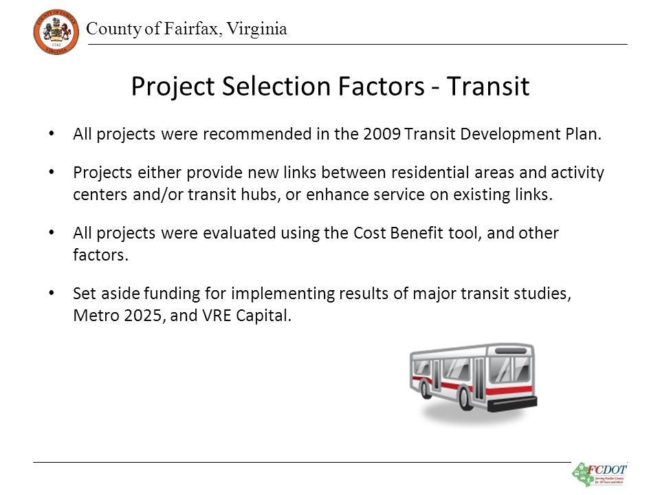 County of Fairfax, Virginia Project Selection Factors - Transit All projects were recommended in the 2009 Transit Development Plan.