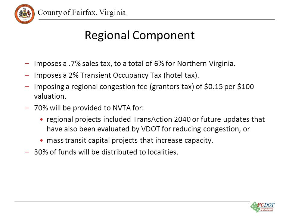 County of Fairfax, Virginia Regional Component –Imposes a.7% sales tax, to a total of 6% for Northern Virginia.