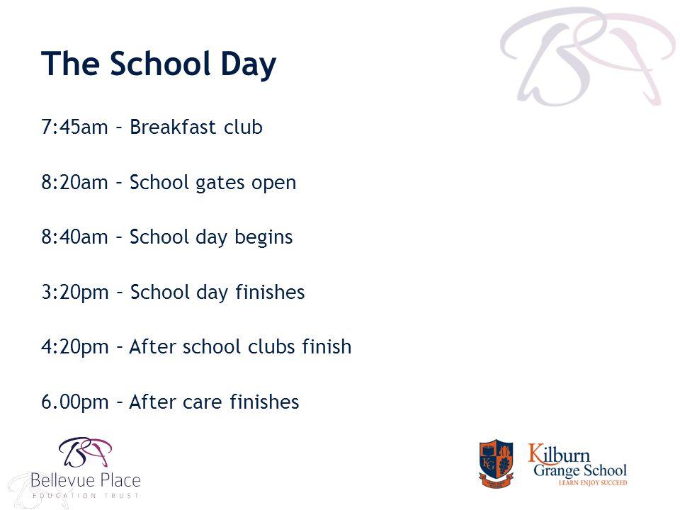 The School Day 7:45am – Breakfast club 8:20am – School gates open 8:40am – School day begins 3:20pm – School day finishes 4:20pm – After school clubs finish 6.00pm – After care finishes