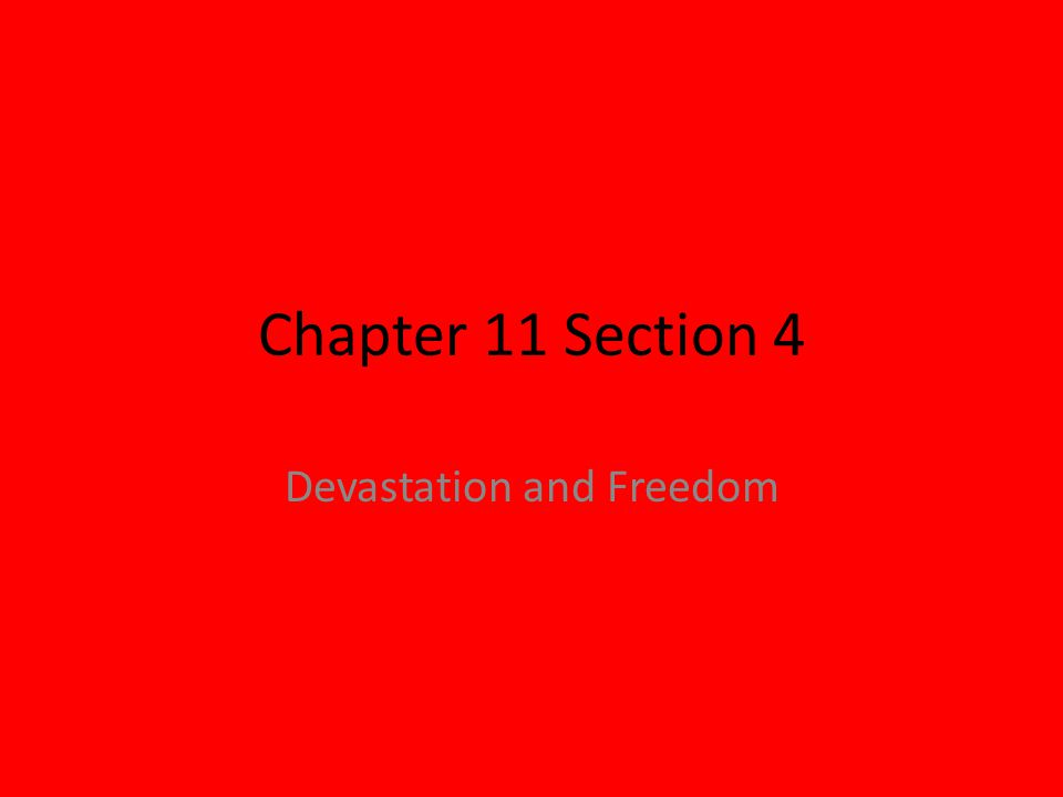 Chapter 11 Section 4 Devastation and Freedom