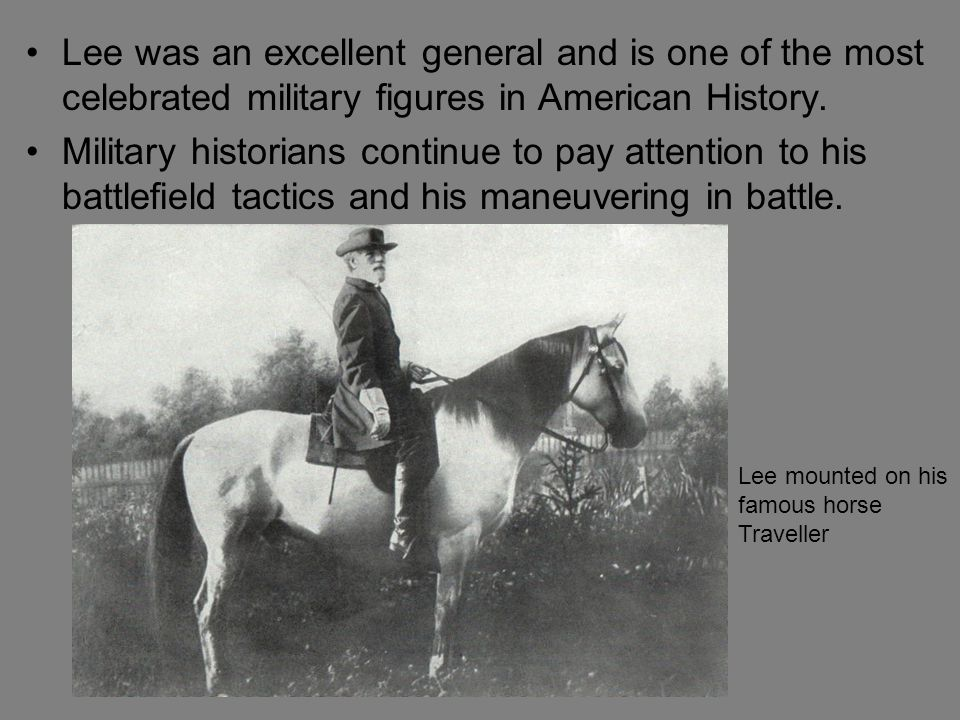 Lee was an excellent general and is one of the most celebrated military figures in American History.