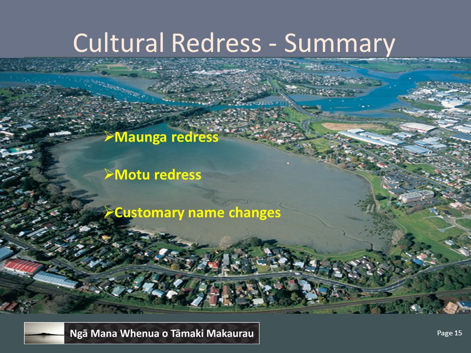 Page 15 Cultural Redress - Summary  Maunga redress  Motu redress  Customary name changes