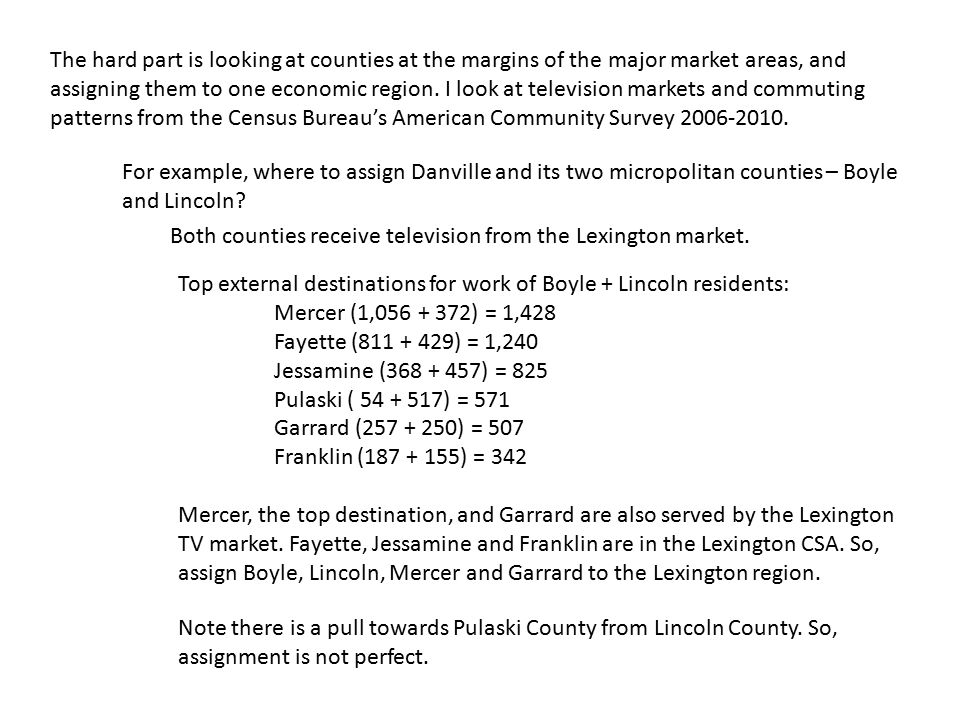 The hard part is looking at counties at the margins of the major market areas, and assigning them to one economic region. I look at television markets