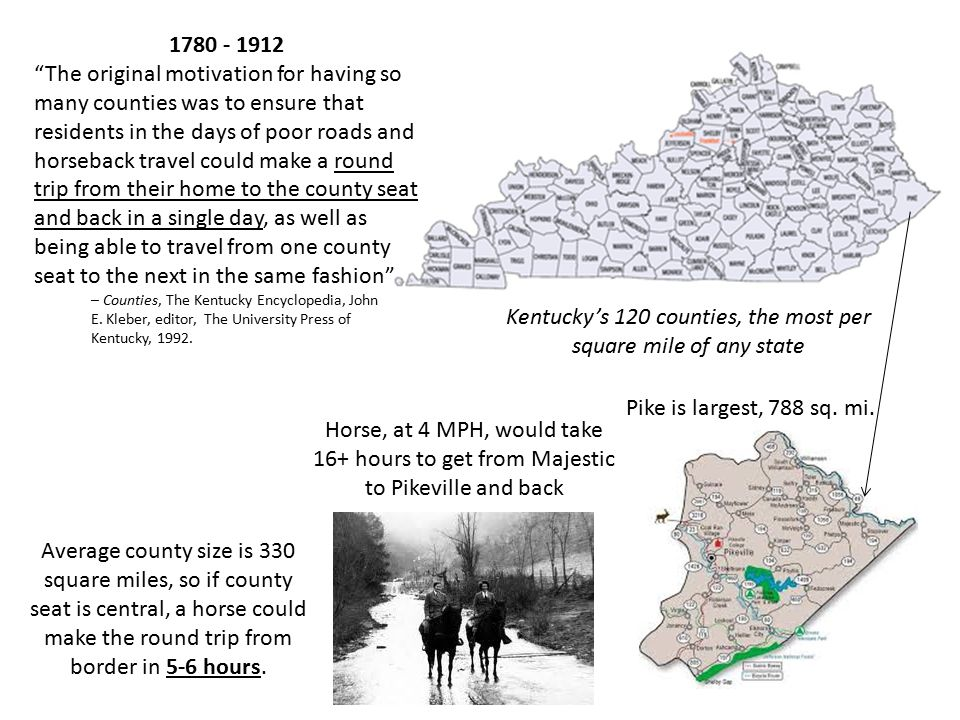 "1780 - 1912 ""The original motivation for having so many counties was to ensure that residents in the days of poor roads and horseback travel could mak"