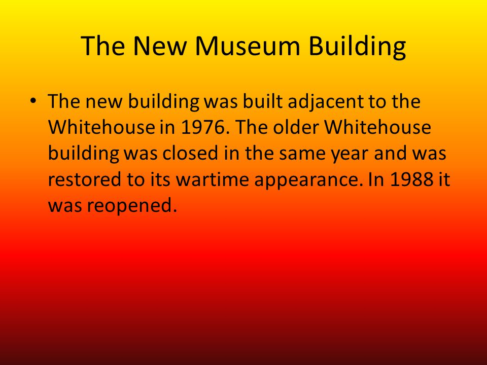 The New Museum Building The new building was built adjacent to the Whitehouse in 1976.