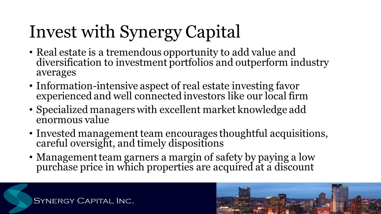 Invest with Synergy Capital Real estate is a tremendous opportunity to add value and diversification to investment portfolios and outperform industry