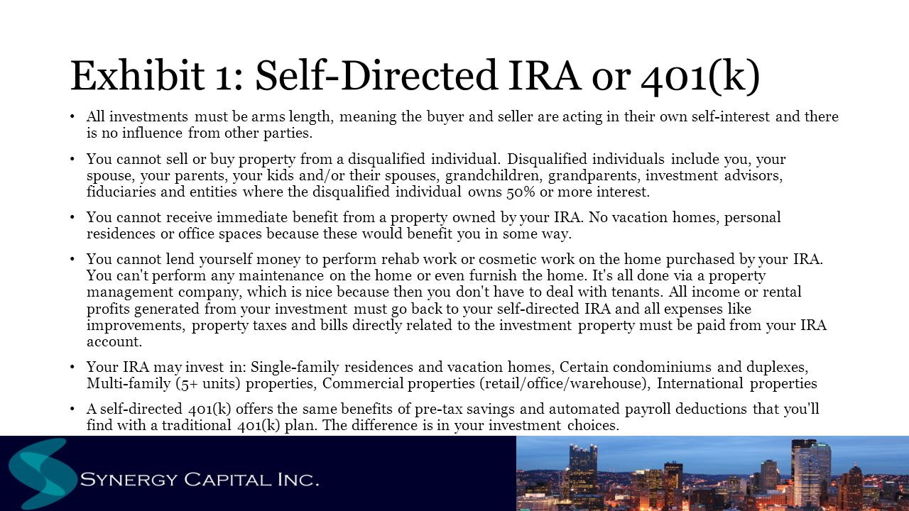 Exhibit 1: Self-Directed IRA or 401(k) All investments must be arms length, meaning the buyer and seller are acting in their own self-interest and there is no influence from other parties.